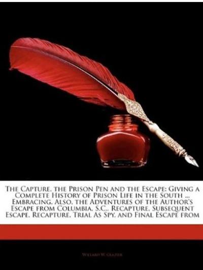 The Capture The Prison Pen And The Escape by William W Glazier